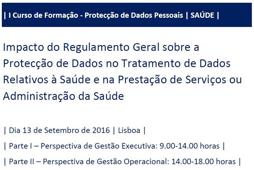 I Curso de Formação RGPD/SAÚDE – «Regulamento Geral sobre a Protecção de Dados, Dados Pessoais Relativos à Saúde e Prestação de Serviços ou Administração da Saúde»