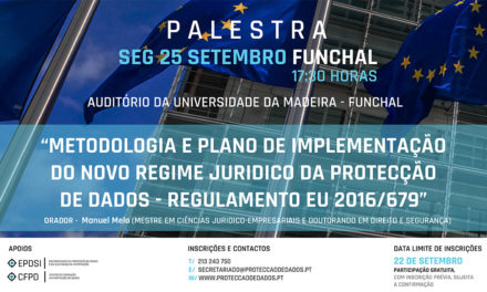 Palestra – «Metodologia e Plano de Acção para Implementação do RGPD / Protecção de Dados» – Impacto do RGPD nas Entidades Públicas e Privadas – Funchal